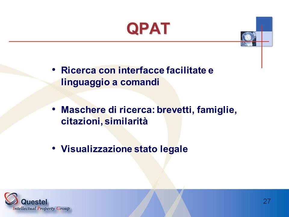 27 QPAT Ricerca con interfacce facilitate e linguaggio a comandi Maschere di ricerca: brevetti, famiglie, citazioni, similarità Visualizzazione stato