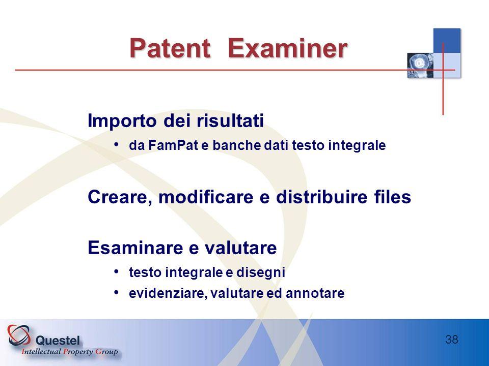 38 Patent Examiner Importo dei risultati da FamPat e banche dati testo integrale Creare, modificare e distribuire files Esaminare e valutare testo int