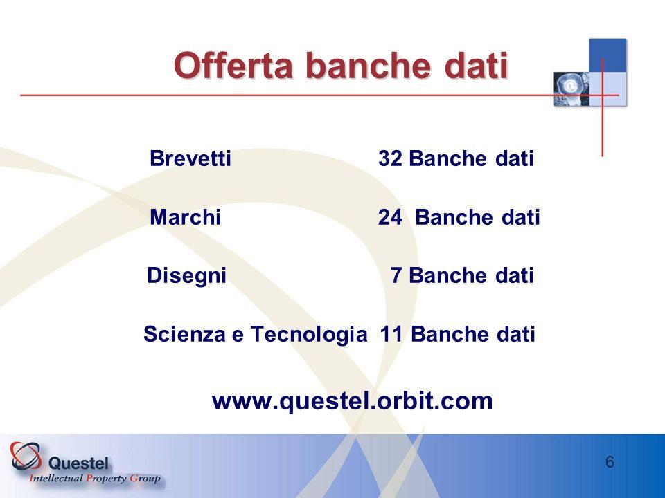 6 Offerta banche dati Brevetti 32 Banche dati Marchi 24 Banche dati Disegni 7 Banche dati Scienza e Tecnologia 11 Banche dati www.questel.orbit.com