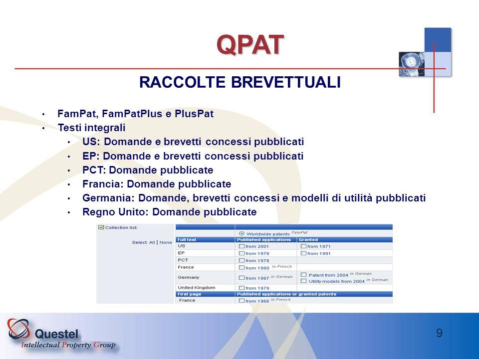 9 QPAT RACCOLTE BREVETTUALI FamPat, FamPatPlus e PlusPat Testi integrali US: Domande e brevetti concessi pubblicati EP: Domande e brevetti concessi pu