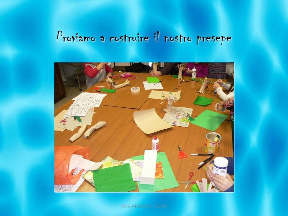 Proviamo a costruire il nostro presepe RITA, MASSIMO, FLORA