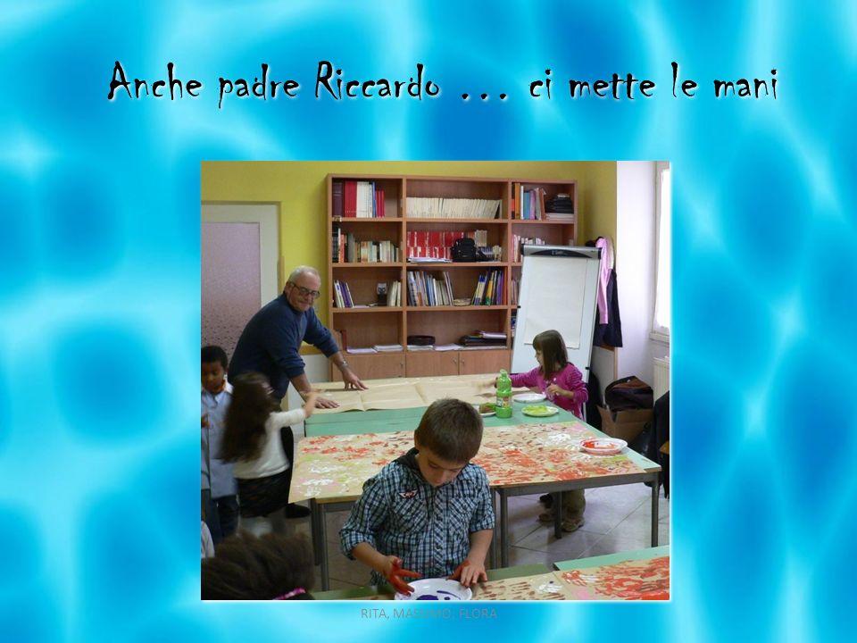 Anche padre Riccardo … ci mette le mani RITA, MASSIMO, FLORA