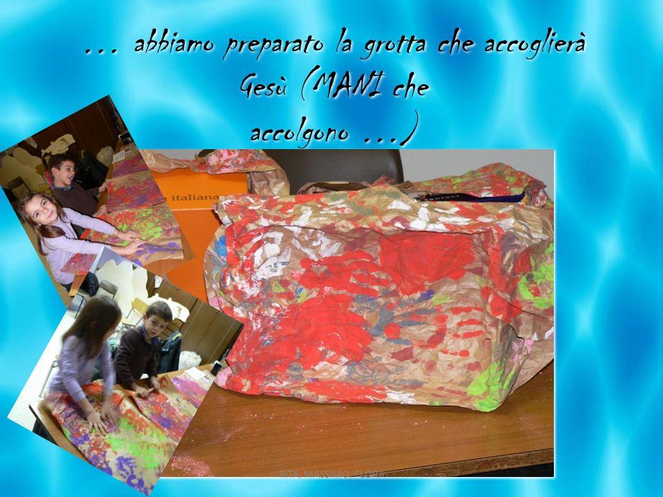 … abbiamo preparato la grotta che accoglierà Gesù (MANI che accolgono …) RITA, MASSIMO, FLORA