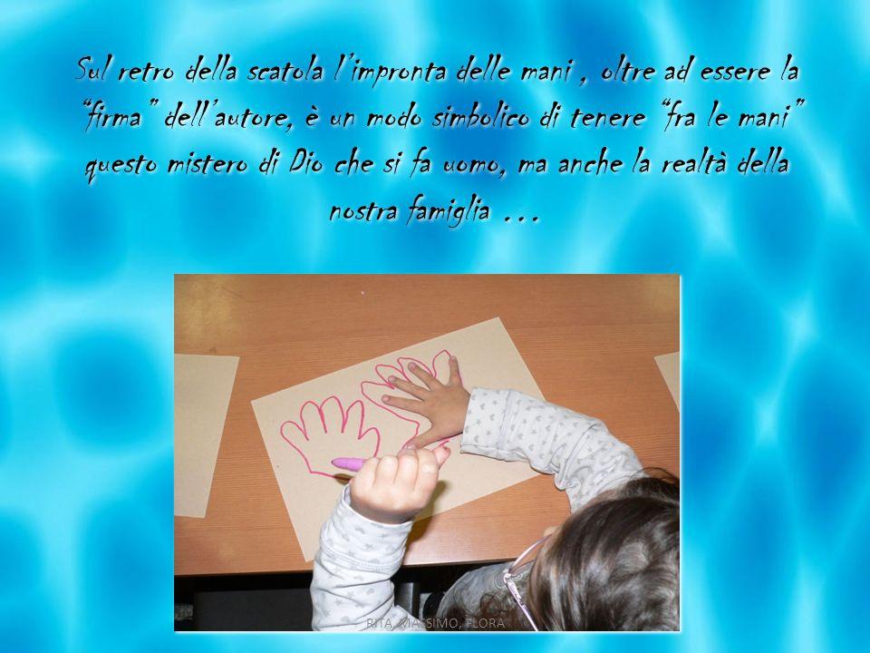 Sul retro della scatola limpronta delle mani, oltre ad essere la firma dellautore, è un modo simbolico di tenere fra le mani questo mistero di Dio che