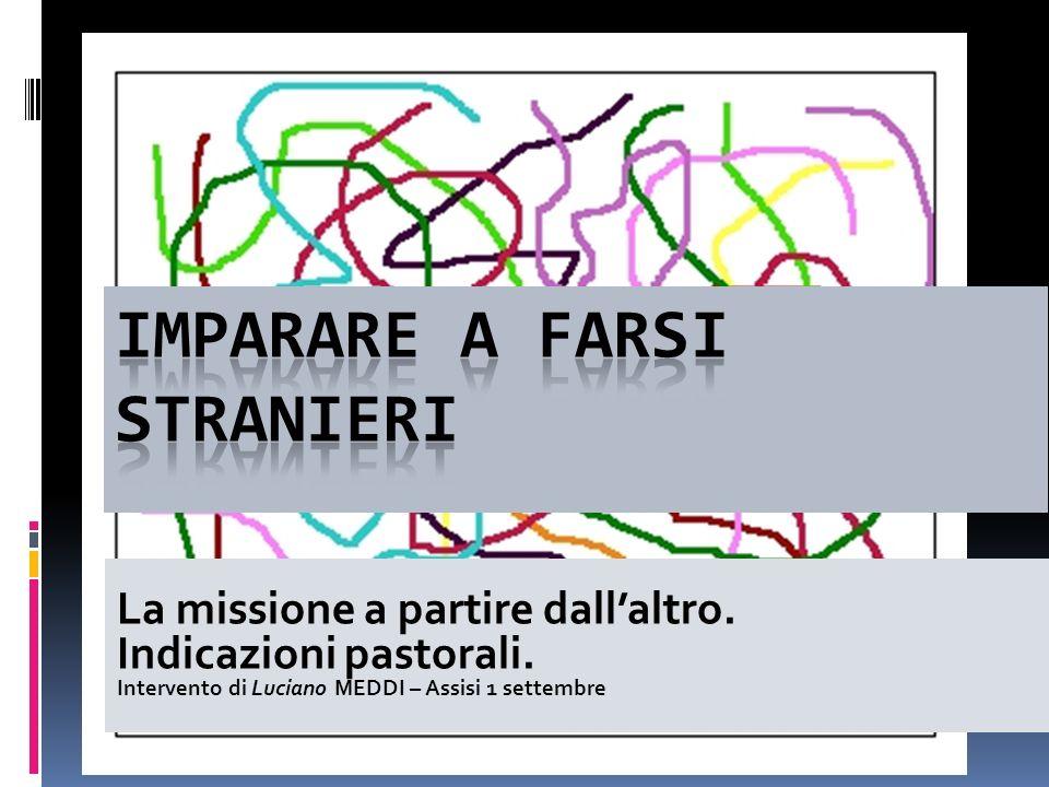 La missione a partire dallaltro. Indicazioni pastorali. Intervento di Luciano MEDDI – Assisi 1 settembre