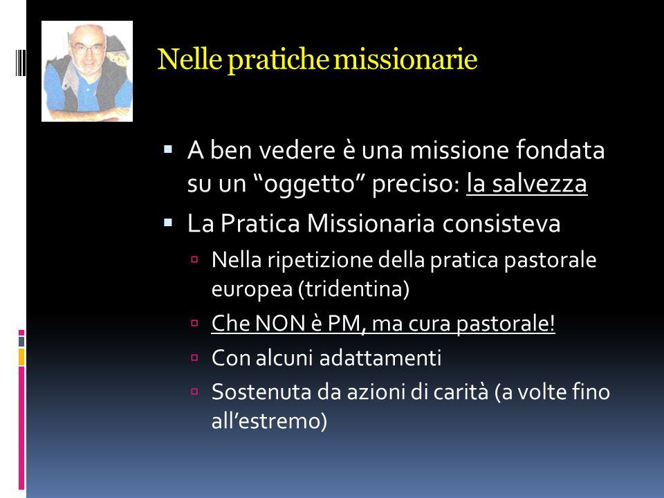 Nelle pratiche missionarie A ben vedere è una missione fondata su un oggetto preciso: la salvezza La Pratica Missionaria consisteva Nella ripetizione