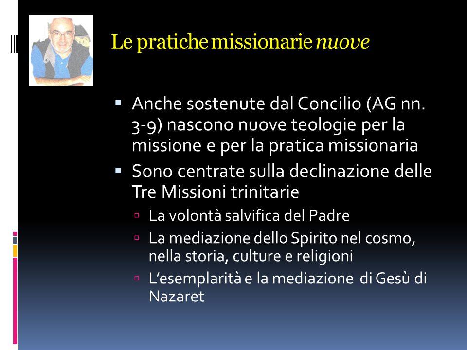 Le pratiche missionarie nuove Anche sostenute dal Concilio (AG nn. 3-9) nascono nuove teologie per la missione e per la pratica missionaria Sono centr