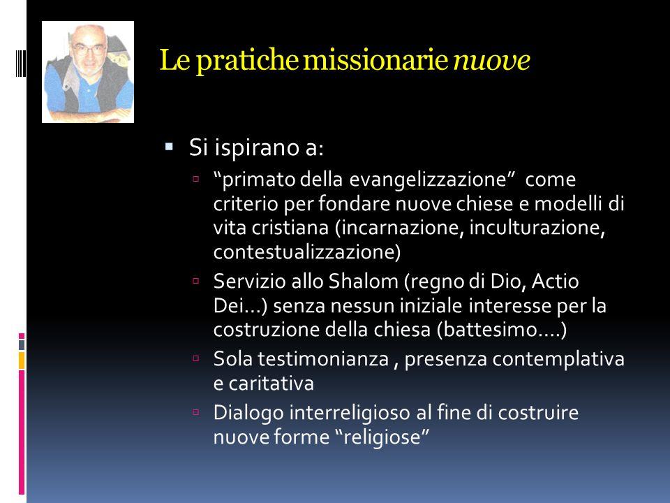Le pratiche missionarie nuove Si ispirano a: primato della evangelizzazione come criterio per fondare nuove chiese e modelli di vita cristiana (incarn