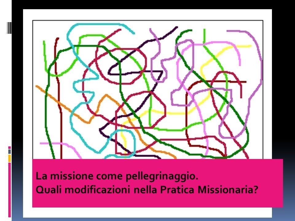 La missione come pellegrinaggio. Quali modificazioni nella Pratica Missionaria?
