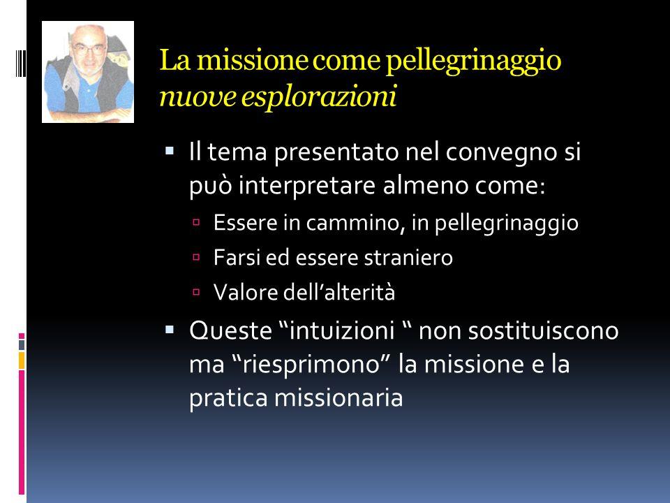 La missione come pellegrinaggio nuove esplorazioni Il tema presentato nel convegno si può interpretare almeno come: Essere in cammino, in pellegrinagg