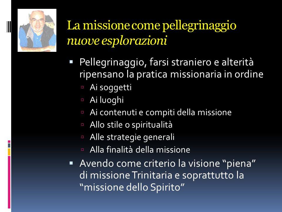 La missione come pellegrinaggio nuove esplorazioni Pellegrinaggio, farsi straniero e alterità ripensano la pratica missionaria in ordine Ai soggetti A