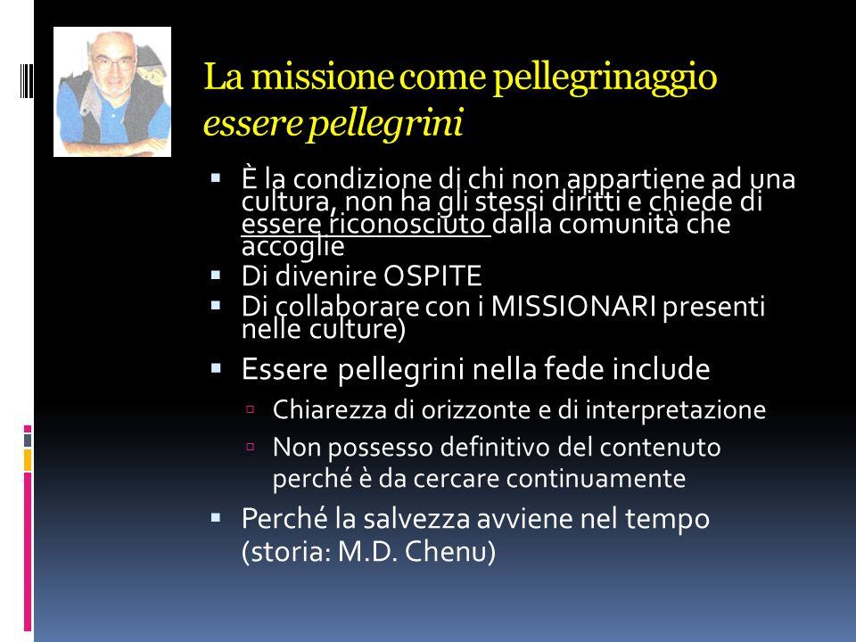 La missione come pellegrinaggio essere pellegrini È la condizione di chi non appartiene ad una cultura, non ha gli stessi diritti e chiede di essere r