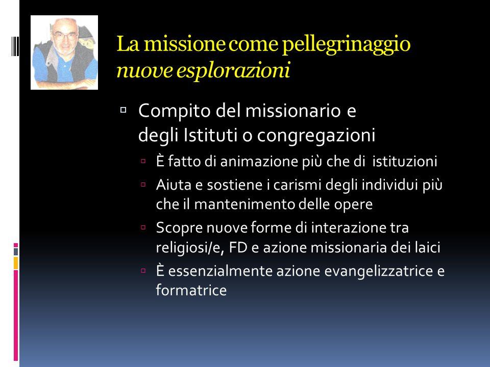La missione come pellegrinaggio nuove esplorazioni Compito del missionario e degli Istituti o congregazioni È fatto di animazione più che di istituzio