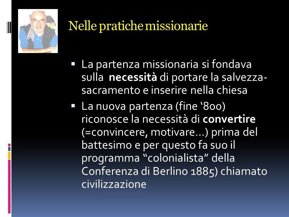 Nelle pratiche missionarie La partenza missionaria si fondava sulla necessità di portare la salvezza- sacramento e inserire nella chiesa La nuova part