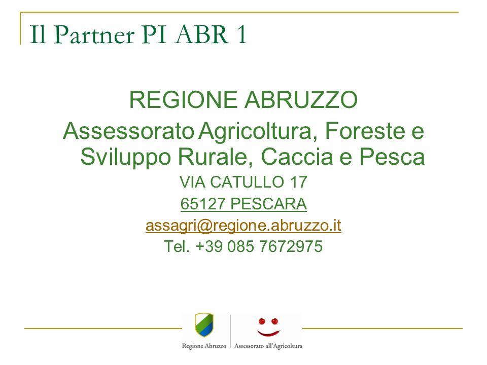 Il Partner PI ABR 1 REGIONE ABRUZZO Assessorato Agricoltura, Foreste e Sviluppo Rurale, Caccia e Pesca VIA CATULLO 17 65127 PESCARA assagri@regione.ab
