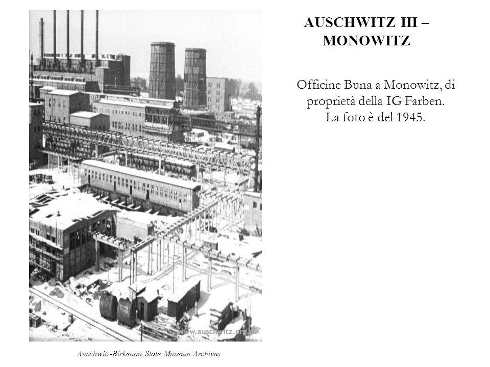 AUSCHWITZ III – MONOWITZ Officine Buna a Monowitz, di proprietà della IG Farben. La foto è del 1945. Auschwitz-Birkenau State Museum Archives