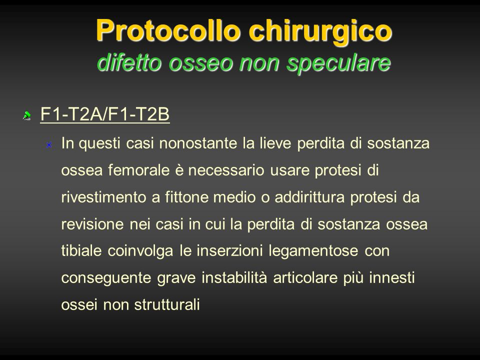 Protocollo chirurgico difetto osseo non speculare F1-T2A/F1-T2B In questi casi nonostante la lieve perdita di sostanza ossea femorale è necessario usa