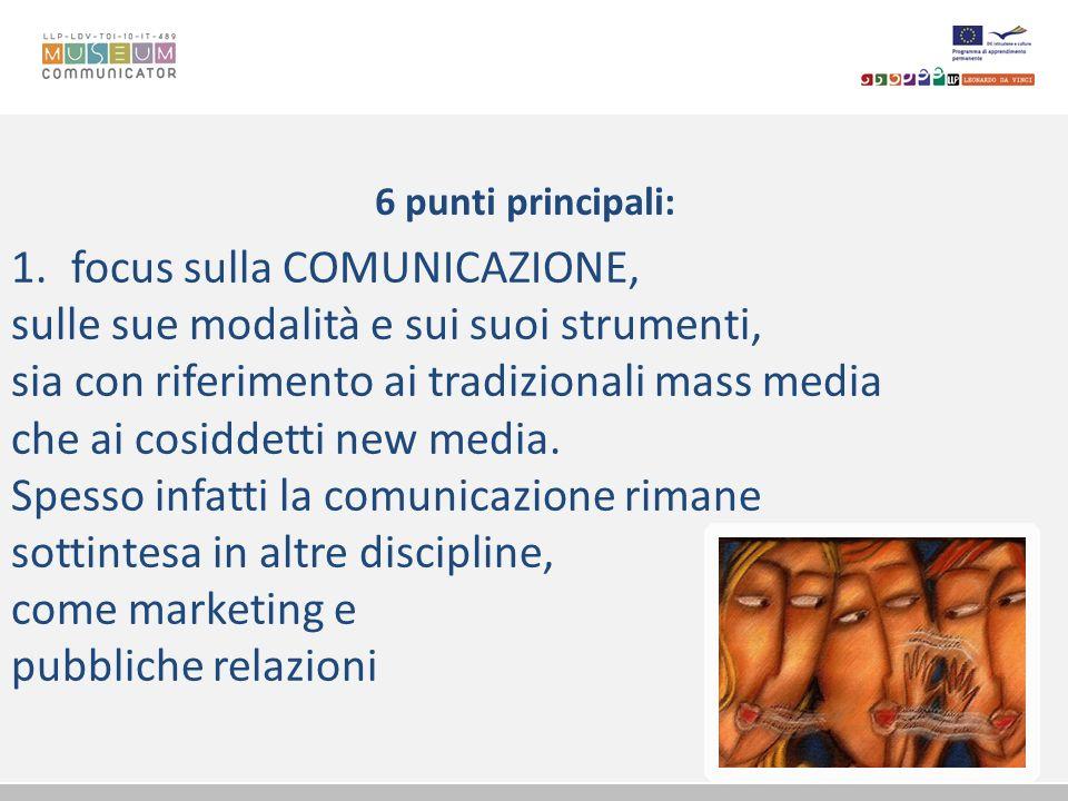 6 punti principali: 1.focus sulla COMUNICAZIONE, sulle sue modalità e sui suoi strumenti, sia con riferimento ai tradizionali mass media che ai cosidd