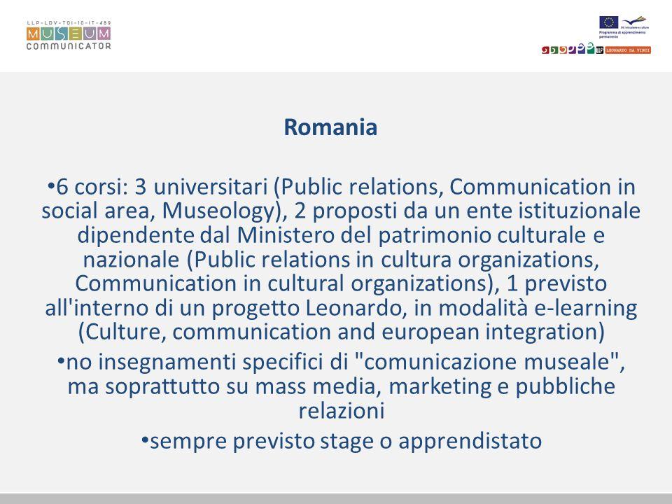 Romania 6 corsi: 3 universitari (Public relations, Communication in social area, Museology), 2 proposti da un ente istituzionale dipendente dal Minist