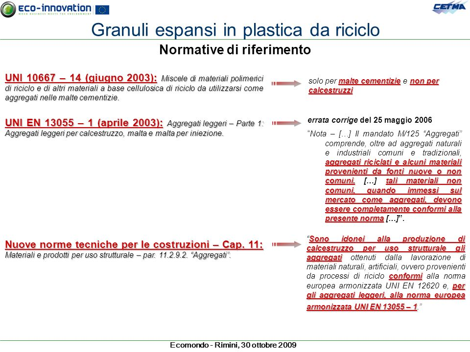 Ecomondo - Rimini, 30 ottobre 2009 Normative di riferimento UNI 10667 – 14 (giugno 2003): Miscele di materiali polimerici di riciclo e di altri materi