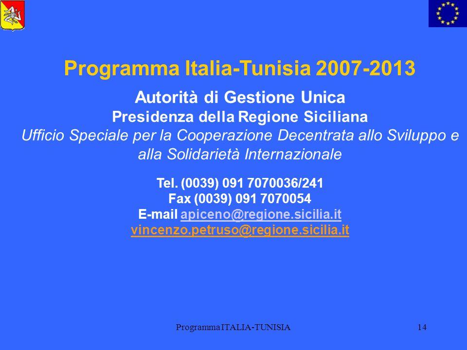 Programma ITALIA-TUNISIA14 Programma Italia-Tunisia 2007-2013 Autorità di Gestione Unica Presidenza della Regione Siciliana Ufficio Speciale per la Co