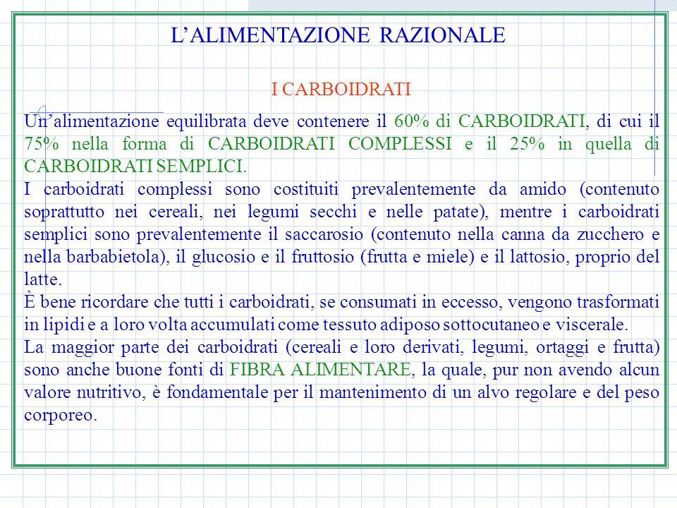 LALIMENTAZIONE RAZIONALE I CARBOIDRATI Unalimentazione equilibrata deve contenere il 60% di CARBOIDRATI, di cui il 75% nella forma di CARBOIDRATI COMP