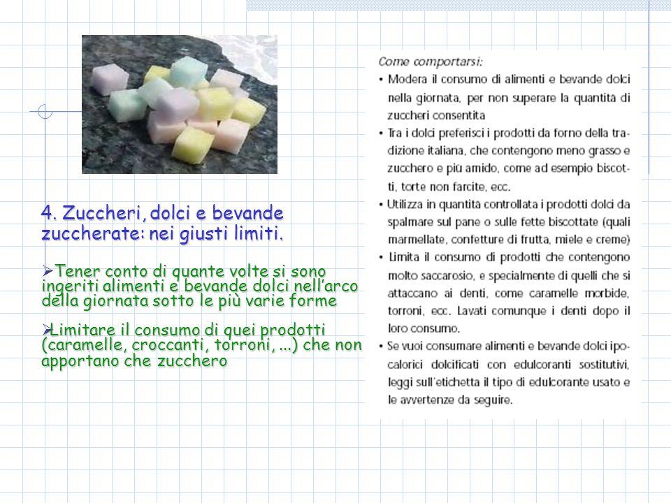 4. Zuccheri, dolci e bevande zuccherate: nei giusti limiti. Tenerconto di quante volte si sono ingeriti alimenti e bevande dolci nellarco della giorna