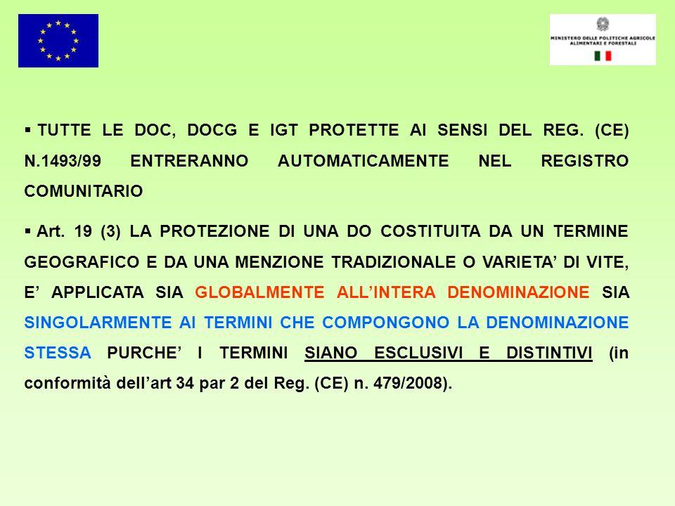 TUTTE LE DOC, DOCG E IGT PROTETTE AI SENSI DEL REG. (CE) N.1493/99 ENTRERANNO AUTOMATICAMENTE NEL REGISTRO COMUNITARIO Art. 19 (3) LA PROTEZIONE DI UN