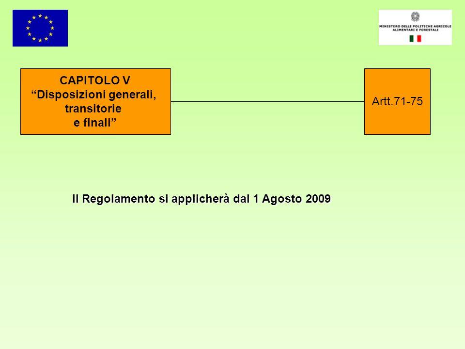 CAPITOLO V Disposizioni generali, transitorie e finali Artt.71-75 Il Regolamento si applicherà dal 1 Agosto 2009