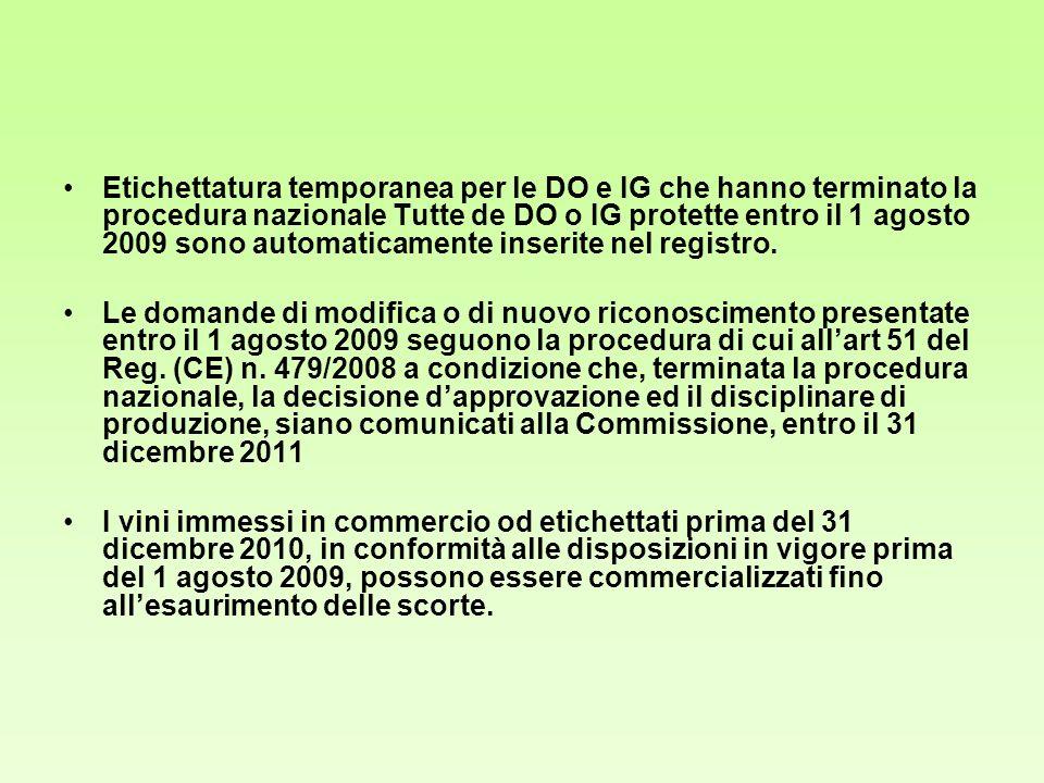 Etichettatura temporanea per le DO e IG che hanno terminato la procedura nazionale Tutte de DO o IG protette entro il 1 agosto 2009 sono automaticamen