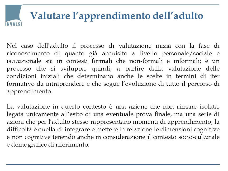 Nel caso delladulto il processo di valutazione inizia con la fase di riconoscimento di quanto già acquisito a livello personale/sociale e istituzional