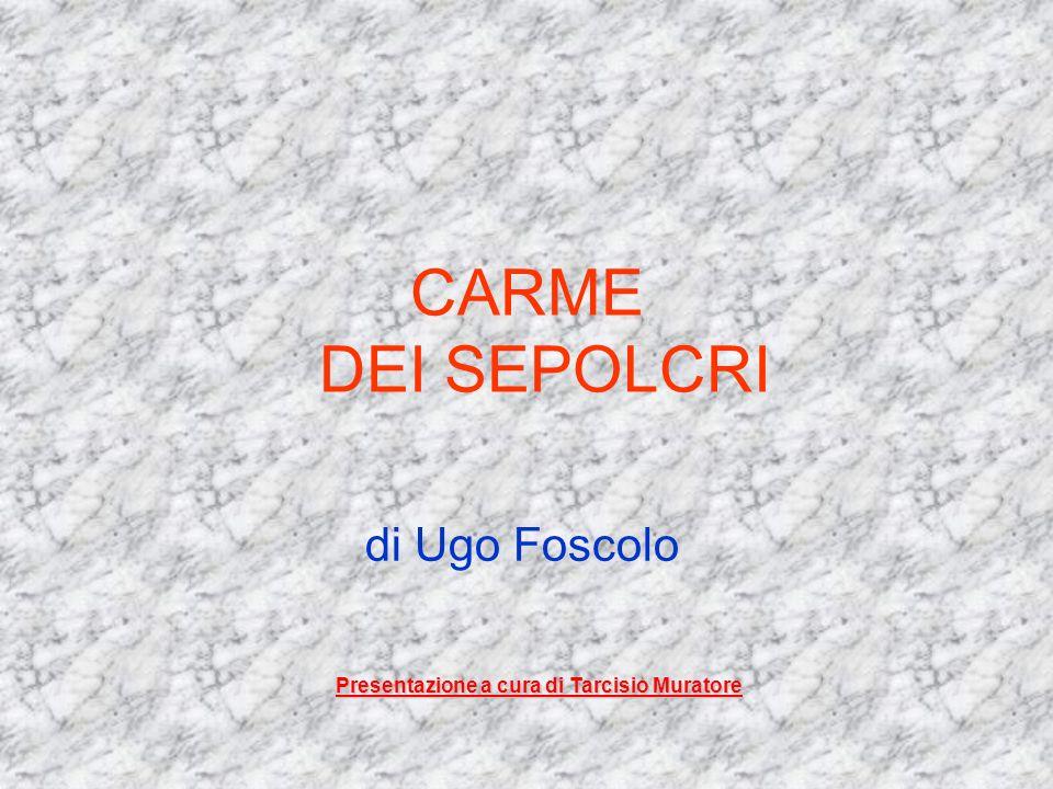 CARME DEI SEPOLCRI di Ugo Foscolo Presentazione a cura di Tarcisio Muratore