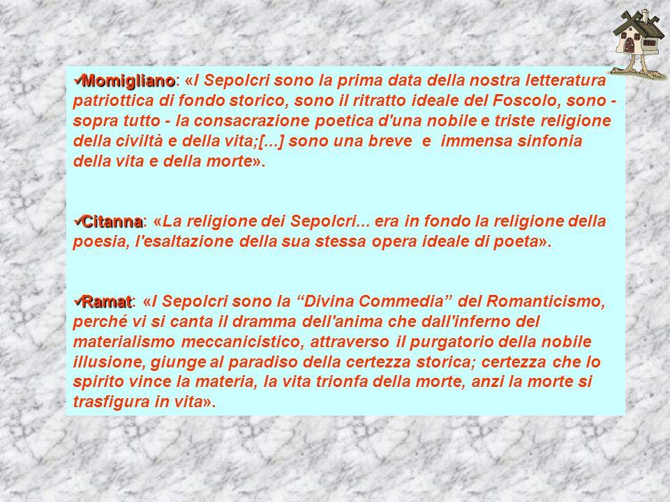 Momigliano Momigliano: «I Sepolcri sono la prima data della nostra letteratura patriottica di fondo storico, sono il ritratto ideale del Foscolo, sono