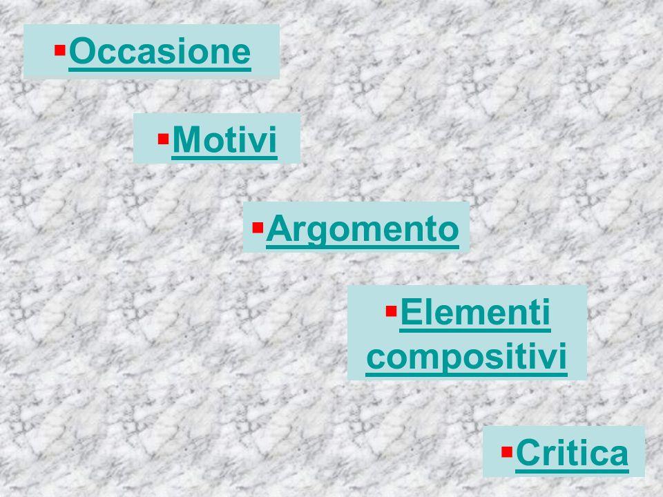 Occasione Motivi Elementi compositivi Elementi compositivi Critica Occasione Argomento