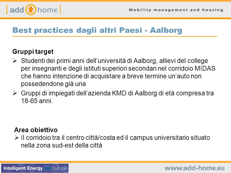 Best practices dagli altri Paesi - Aalborg Gruppi target Studenti dei primi anni delluniversità di Aalborg, allievi del college per insegnanti e degli
