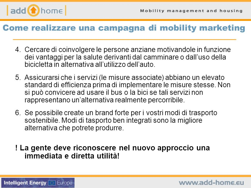 Come realizzare una campagna di mobility marketing 4. Cercare di coinvolgere le persone anziane motivandole in funzione dei vantaggi per la salute der