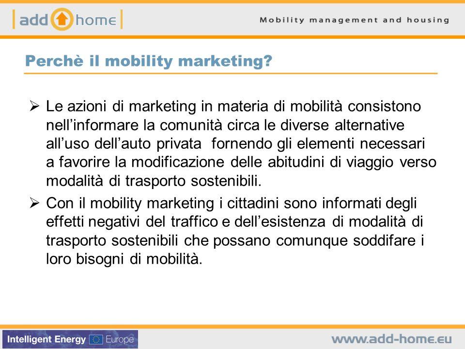 Le azioni di marketing in materia di mobilità consistono nellinformare la comunità circa le diverse alternative alluso dellauto privata fornendo gli e