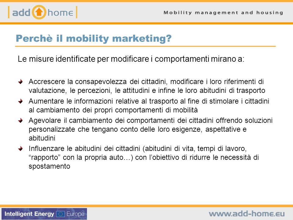 Perchè il mobility marketing? Le misure identificate per modificare i comportamenti mirano a: Accrescere la consapevolezza dei cittadini, modificare i