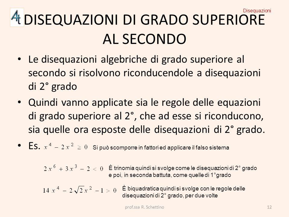 DISEQUAZIONI DI GRADO SUPERIORE AL SECONDO Le disequazioni algebriche di grado superiore al secondo si risolvono riconducendole a disequazioni di 2° g
