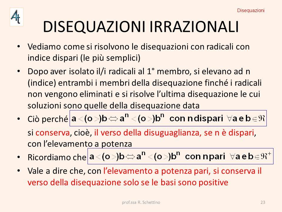 DISEQUAZIONI IRRAZIONALI Vediamo come si risolvono le disequazioni con radicali con indice dispari (le più semplici) Dopo aver isolato il/i radicali a