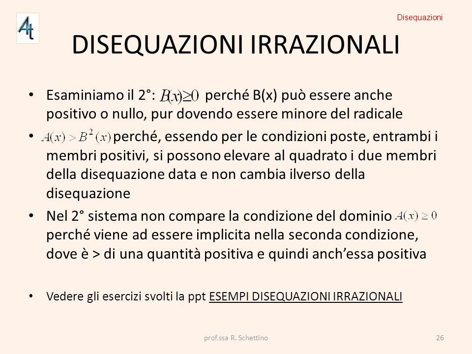 DISEQUAZIONI IRRAZIONALI Esaminiamo il 2°: perché B(x) può essere anche positivo o nullo, pur dovendo essere minore del radicale perché, essendo per l