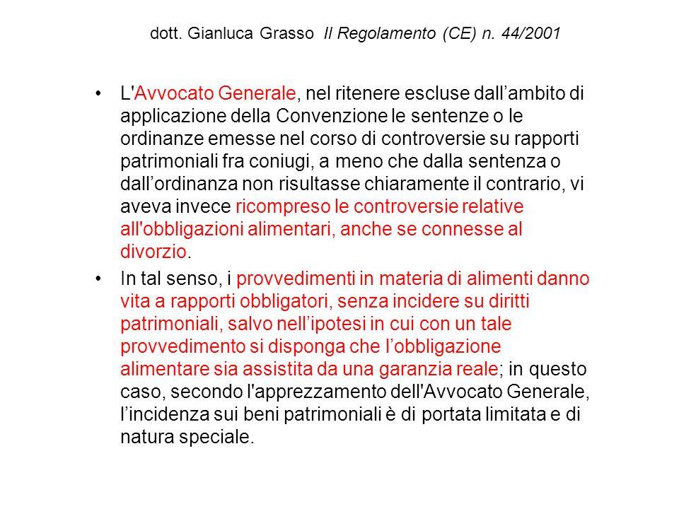 dott. Gianluca Grasso Il Regolamento (CE) n. 44/2001 L'Avvocato Generale, nel ritenere escluse dallambito di applicazione della Convenzione le sentenz