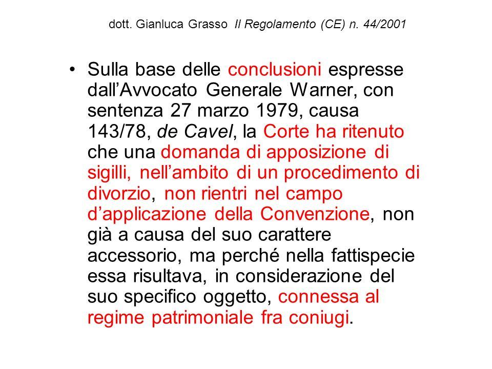 dott. Gianluca Grasso Il Regolamento (CE) n. 44/2001 Sulla base delle conclusioni espresse dallAvvocato Generale Warner, con sentenza 27 marzo 1979, c