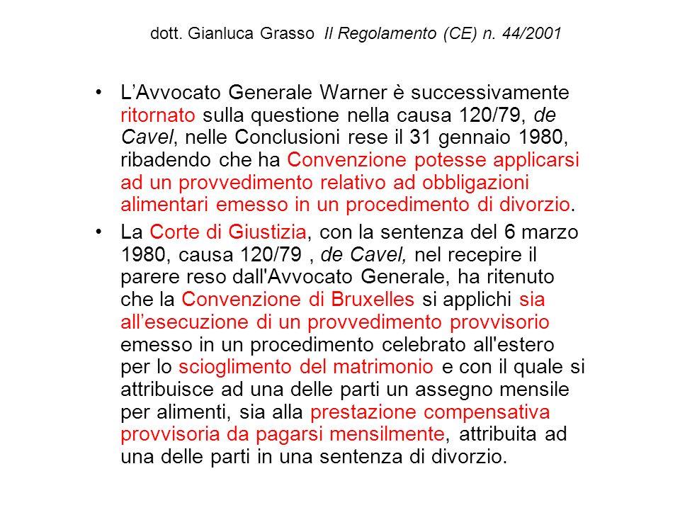 dott. Gianluca Grasso Il Regolamento (CE) n. 44/2001 LAvvocato Generale Warner è successivamente ritornato sulla questione nella causa 120/79, de Cave