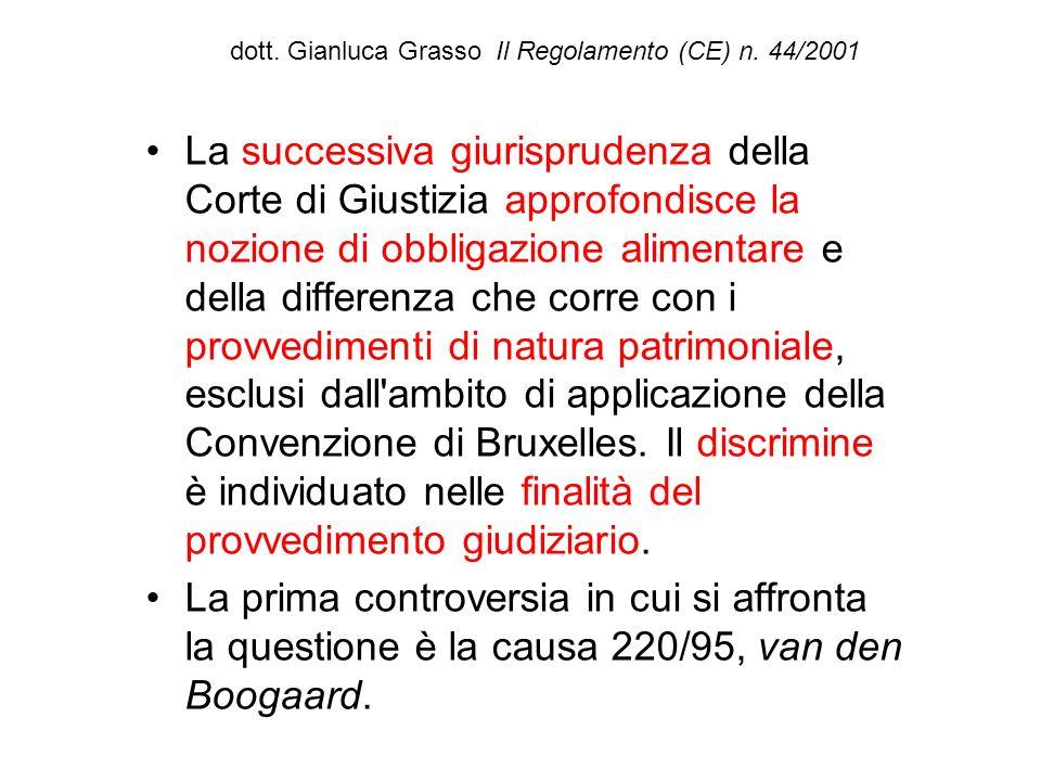 dott. Gianluca Grasso Il Regolamento (CE) n. 44/2001 La successiva giurisprudenza della Corte di Giustizia approfondisce la nozione di obbligazione al