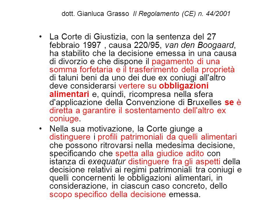 dott. Gianluca Grasso Il Regolamento (CE) n. 44/2001 La Corte di Giustizia, con la sentenza del 27 febbraio 1997, causa 220/95, van den Boogaard, ha s