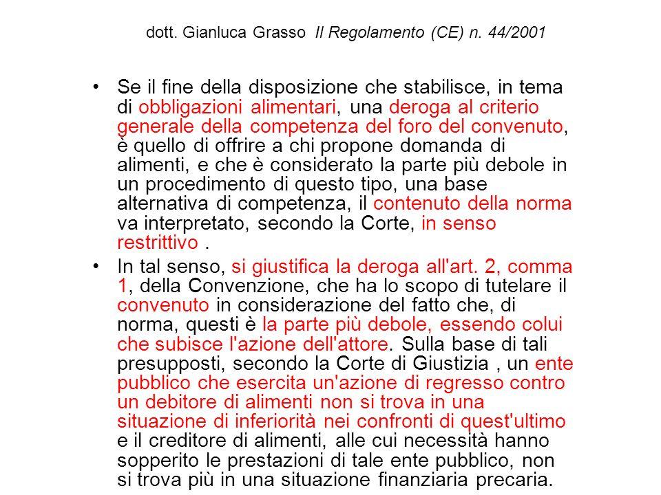 dott. Gianluca Grasso Il Regolamento (CE) n. 44/2001 Se il fine della disposizione che stabilisce, in tema di obbligazioni alimentari, una deroga al c