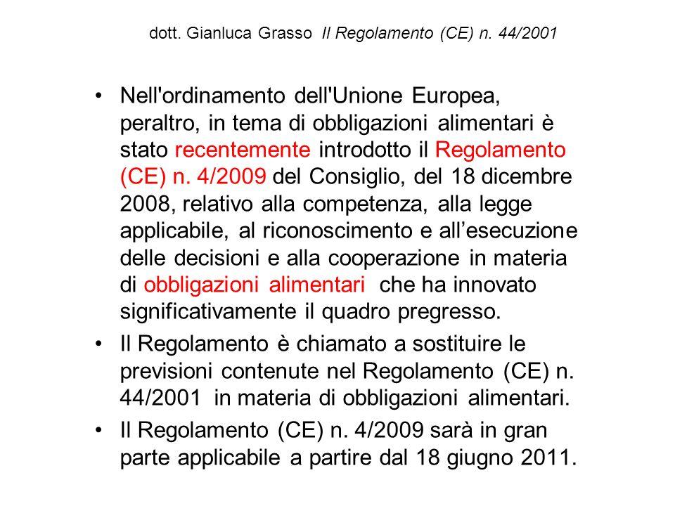 dott. Gianluca Grasso Il Regolamento (CE) n. 44/2001 Nell'ordinamento dell'Unione Europea, peraltro, in tema di obbligazioni alimentari è stato recent