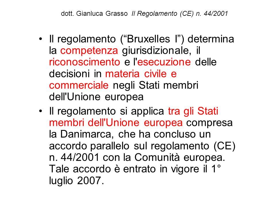 dott. Gianluca Grasso Il Regolamento (CE) n. 44/2001 Il regolamento (Bruxelles I) determina la competenza giurisdizionale, il riconoscimento e l'esecu