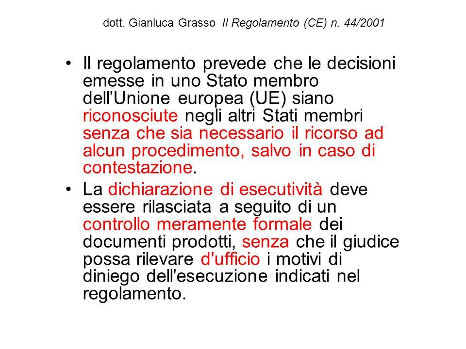 dott. Gianluca Grasso Il Regolamento (CE) n. 44/2001 Il regolamento prevede che le decisioni emesse in uno Stato membro dellUnione europea (UE) siano